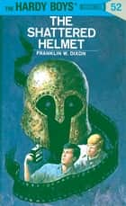 Hardy Boys 52: The Shattered Helmet ebook by