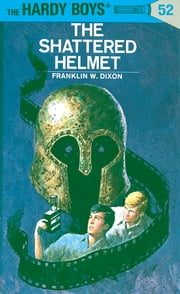 Hardy Boys 52: The Shattered Helmet ebook by Franklin W. Dixon