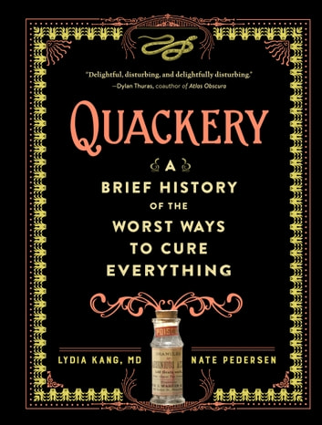 Quackery - A Brief History of the Worst Ways to Cure Everything ebook by Lydia Kang, MD,Nate Pedersen
