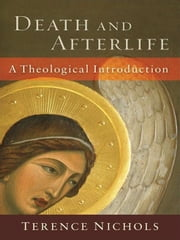 Death and Afterlife - A Theological Introduction ebook by Terence Nichols