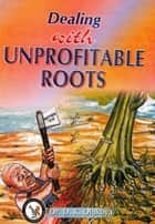 Dealing with Unprofitable Roots ebook by Dr. D. K. Olukoya