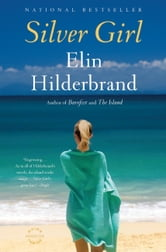Silver Girl - A Novel ebook by Elin Hilderbrand