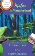 Malice In Wonderland (Book 6) ebook by Liliana Hart, Scott Silverii