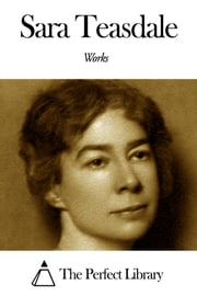 Works of Sara Teasdale ebook by Sara Teasdale