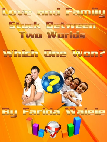Love and Family: Stuck Between Two Worlds - Which One Won? ebook by Farida Walele