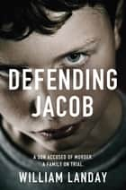 Defending Jacob ebook by William Landay