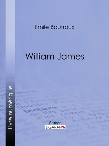 William James ebook by Émile Boutroux,Ligaran