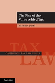 The Rise of the Value-Added Tax ebook by Kathryn James