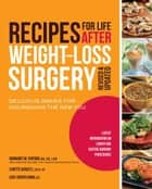Recipes for Life After Weight-Loss Surgery, Revised and Updated: Delicious Dishes for Nourishing the New You and the Latest Information on Lower-BMI Gastric Banding Procedures ebook by Margaret Furtado,Lynette Schultz,Joseph Ewing