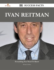 Ivan Reitman 131 Success Facts - Everything you need to know about Ivan Reitman ebook by Bonnie Lindsey