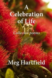 A Celebration Of Life - Collected Poems ebook by Meg Hartfield