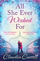 All She Ever Wished For: A gorgeous romance to sweep you off your feet! ebook by Claudia Carroll