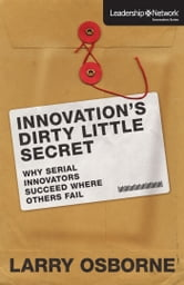 Innovation's Dirty Little Secret - Why Serial Innovators Succeed Where Others Fail ebook by Larry Osborne
