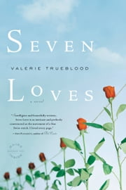 Seven Loves - A Novel ebook by Valerie Trueblood