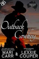 Outback Cowboy - International Australian Cowboy Outback Erotic Romantic Comedy ebook by Lexxie Couper, Mari Carr