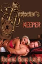 The Protector's Keeper ebook by Bonnie Rose Leigh