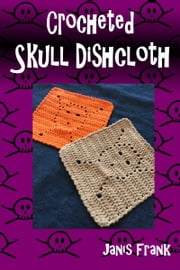 Crocheted Skull Dishcloth ebook by Janis Frank