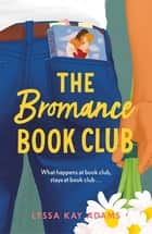 The Bromance Book Club - The utterly charming new rom-com that readers are raving about! ebook by Lyssa Kay Adams