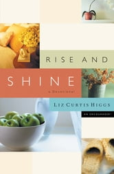 Rise and Shine - A Devotional ebook by Liz Curtis Higgs