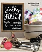 Jelly Filled—18 Quilts from 2 1/2'' Strips - All Skill Levels ebook by Vanessa Goertzen