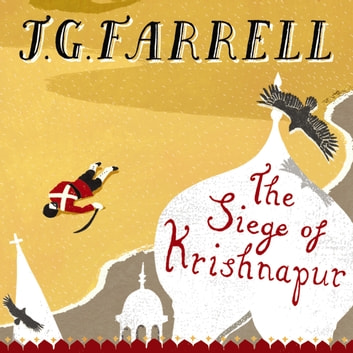 The Siege Of Krishnapur - Winner of the Booker Prize 1973 audiobook by J.G. Farrell
