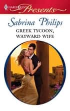 Greek Tycoon, Wayward Wife ebook by Sabrina Philips