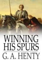 Winning His Spurs - A Tale of the Crusades ebook by G. A. Henty