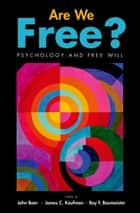 Are We Free? Psychology and Free Will ebook by John Baer, James C. Kaufman, Roy F. Baumeister