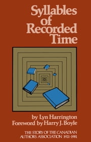 Syllables of Recorded Time - The Story of the Canadian Authors Association 1921-1981 ebook by Lyn Harrington