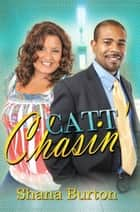 Catt Chasin' ebook by Shana Burton