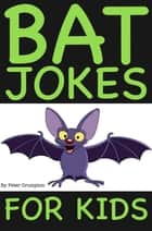 Bat Jokes For Kids ebook by Peter Crumpton