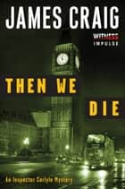 Then We Die ebook by James Craig