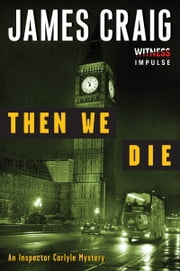 Then We Die - An Inspector Carlyle Mystery ebook by James Craig
