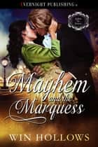 Mayhem and the Marquess ebook by Win Hollows