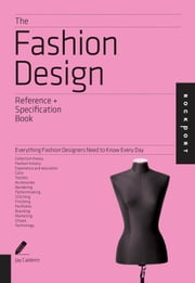 The Fashion Design Reference & Specification Book - Everything Fashion Designers Need to Know Every Day ebook by Jay Calderin,Laura Volpintesta
