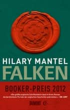 Falken - Roman ebook by Hilary Mantel