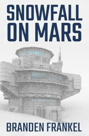 Snowfall on Mars ebook by Branden Frankel