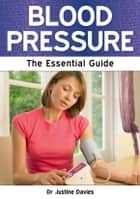 Blood Pressure: The Essential Guide ebook by Dr Justine Davies