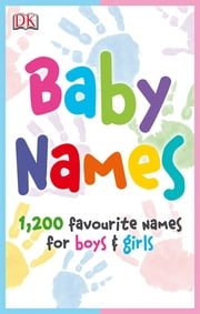 Baby Names - 1,200 Favorite Names for Boys and Girls ebook by DK