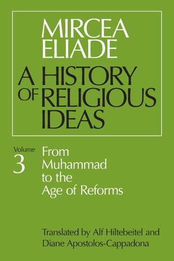 History of Religious Ideas, Volume 3 - From Muhammad to the Age of Reforms ebook by Mircea Eliade