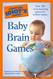 The Complete Idiot's Guide to Baby Brain Games ebook by Jennifer Lawler,Lawrence E. Shapiro, Ph.D.