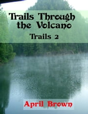 Trails Through the Volcano - Trails, #2 ebook by April Brown