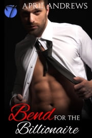Bend for the Billionaire ebook by April Andrews