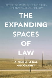 The Expanding Spaces of Law - A Timely Legal Geography ebook by Irus Braverman,Nicholas Blomley,David Delaney,Alexandre Kedar