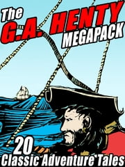 The G.A. Henty MEGAPACK ® - 20 Classic Adventure Tales ebook by G.A. Henty