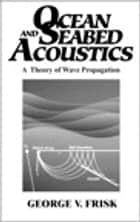 Ocean and Seabed Acoustics ebook by George V. Frisk
