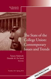 The State of the College Union: Contemporary Issues and Trends - New Directions for Student Services, Number 145 ebook by Yakaboski,Danielle M. De Sawal