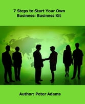 7 Steps to Starting Your Own Business ebook by Peter Adams