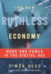 The New Ruthless Economy - Work and Power in the Digital Age ebook by Simon Head