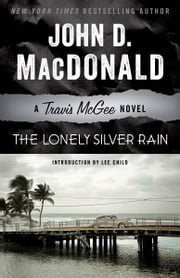 The Lonely Silver Rain - A Travis McGee Novel ebook by John D. MacDonald, Lee Child
